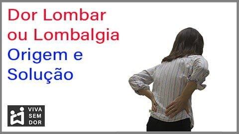 Dor lombar ou Lombalgia: origem e solução