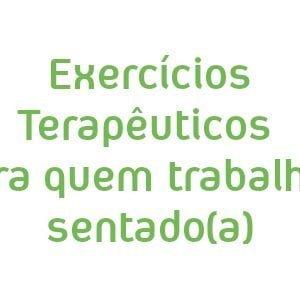 Exercícios Terapêuticos para quem trabalha sentado(a)